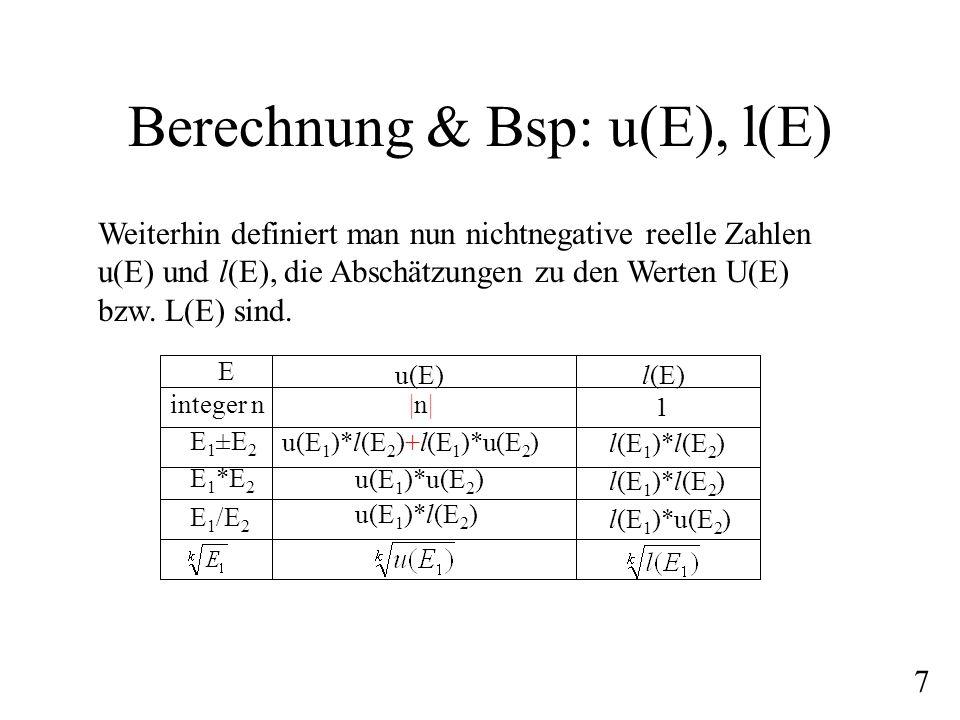 Berechnung & Bsp: u(E), l(E) Weiterhin definiert man nun nichtnegative reelle Zahlen u(E) und l(E), die Abschätzungen zu den Werten U(E) bzw. L(E) sin
