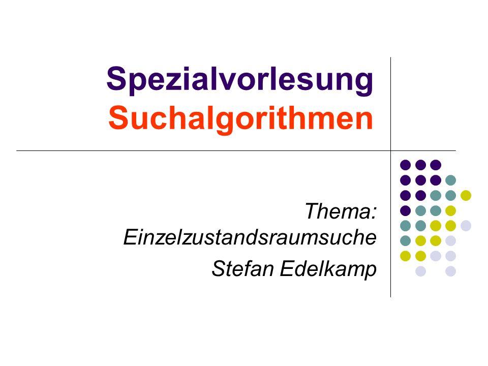 Spezialvorlesung Suchalgorithmen Thema: Einzelzustandsraumsuche Stefan Edelkamp