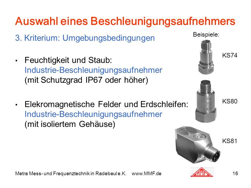 Metra Mess- und Frequenztechnik in Radebeul e.K. www.MMF.de16 Auswahl eines Beschleunigungsaufnehmers 3. Kriterium: Umgebungsbedingungen Feuchtigkeit