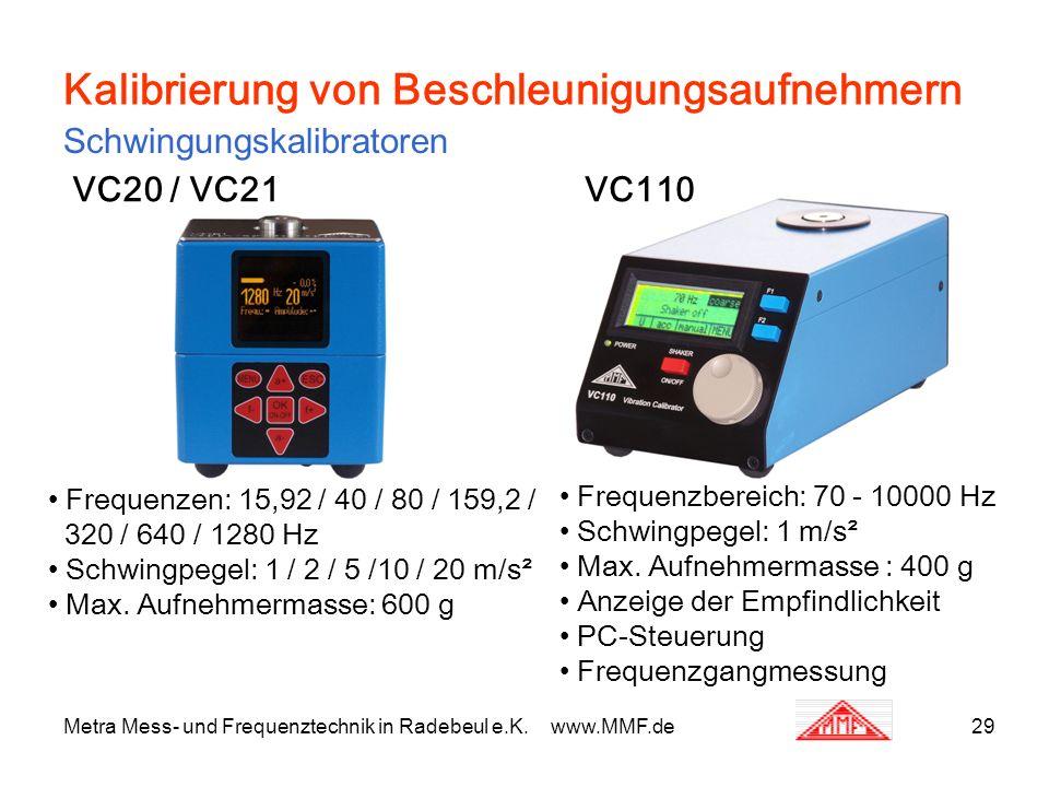 Metra Mess- und Frequenztechnik in Radebeul e.K. www.MMF.de29 Kalibrierung von Beschleunigungsaufnehmern Schwingungskalibratoren VC20 / VC21VC110 Freq