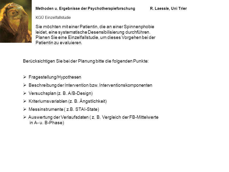 Methoden u. Ergebnisse der PsychotherapieforschungR. Laessle, Uni Trier KGÜ Einzelfallstudie Berücksichtigen Sie bei der Planung bitte die folgenden P