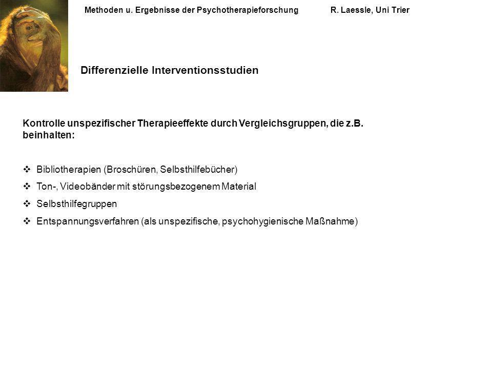 Methoden u. Ergebnisse der PsychotherapieforschungR. Laessle, Uni Trier Differenzielle Interventionsstudien Kontrolle unspezifischer Therapieeffekte d