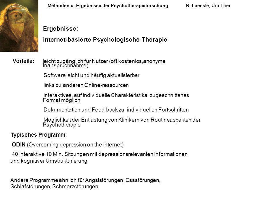 Methoden u. Ergebnisse der PsychotherapieforschungR. Laessle, Uni Trier Ergebnisse: Internet-basierte Psychologische Therapie Vorteile: leicht zugängl
