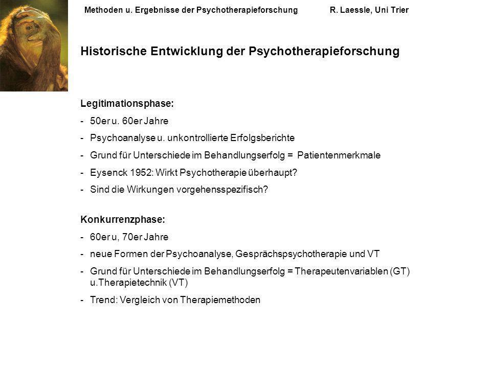 Methoden u. Ergebnisse der PsychotherapieforschungR. Laessle, Uni Trier Historische Entwicklung der Psychotherapieforschung Legitimationsphase: -50er