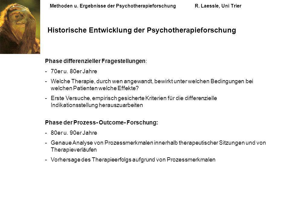 Methoden u. Ergebnisse der PsychotherapieforschungR. Laessle, Uni Trier Historische Entwicklung der Psychotherapieforschung Phase differenzieller Frag