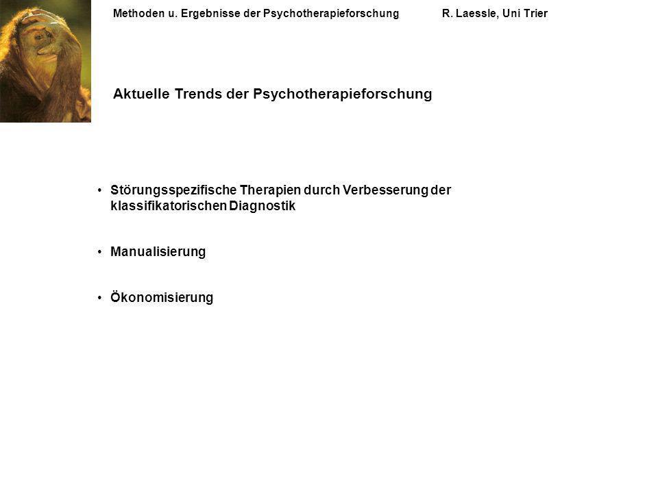 Methoden u. Ergebnisse der PsychotherapieforschungR. Laessle, Uni Trier Aktuelle Trends der Psychotherapieforschung Störungsspezifische Therapien durc