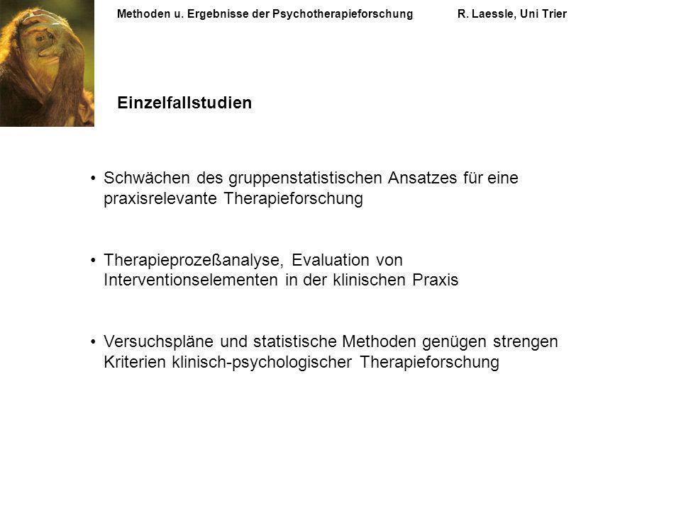 Methoden u. Ergebnisse der PsychotherapieforschungR. Laessle, Uni Trier Einzelfallstudien Schwächen des gruppenstatistischen Ansatzes für eine praxisr