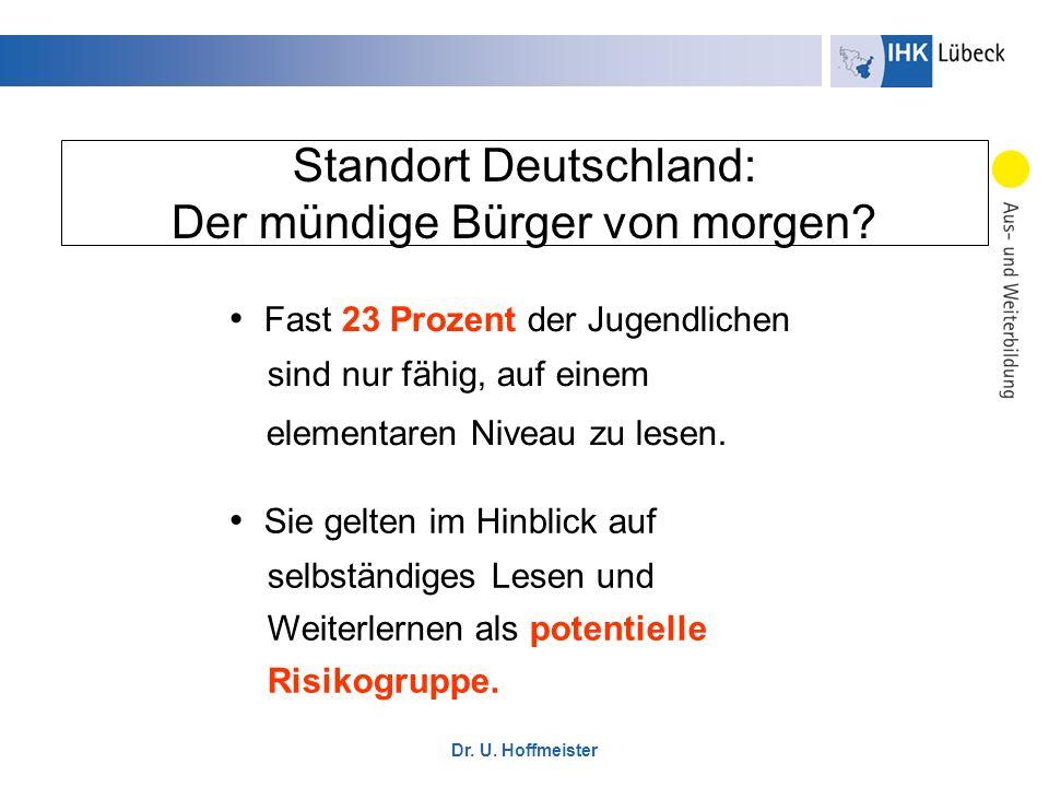 Dr. U. Hoffmeister Standort Deutschland: Der mündige Bürger von morgen? Sie gelten im Hinblick auf selbständiges Lesen und Weiterlernen als potentiell