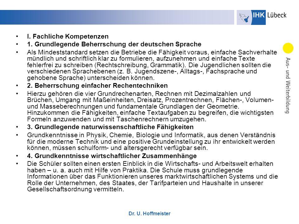Dr. U. Hoffmeister I. Fachliche Kompetenzen 1. Grundlegende Beherrschung der deutschen Sprache Als Mindeststandard setzen die Betriebe die Fähigkeit v