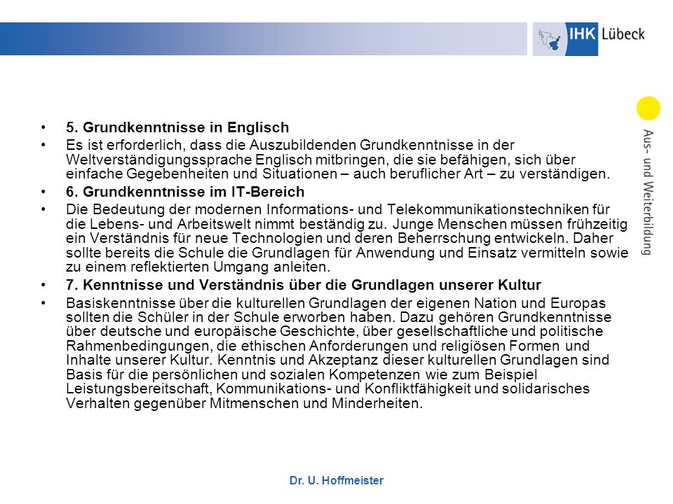Dr. U. Hoffmeister 5. Grundkenntnisse in Englisch Es ist erforderlich, dass die Auszubildenden Grundkenntnisse in der Weltverständigungssprache Englis