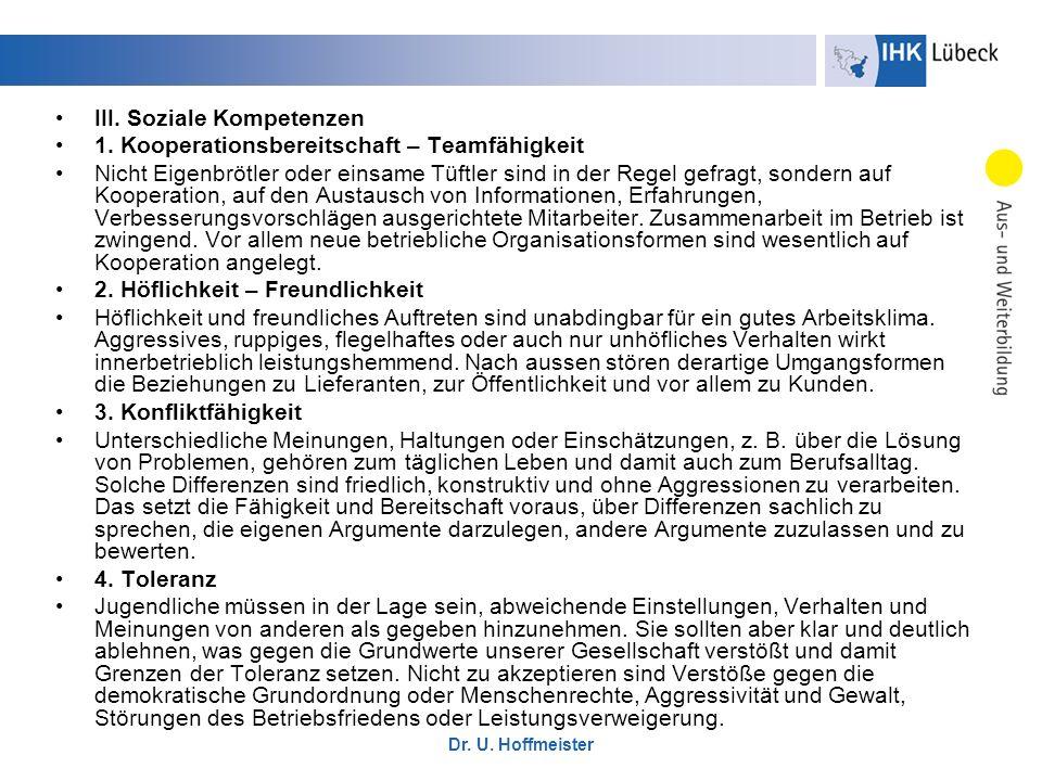 Dr. U. Hoffmeister III. Soziale Kompetenzen 1. Kooperationsbereitschaft – Teamfähigkeit Nicht Eigenbrötler oder einsame Tüftler sind in der Regel gefr