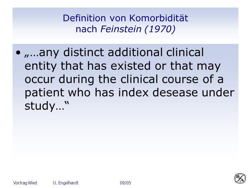 Vortrag Wied U. Engelhardt 09/05 Definition von Komorbidität nach Feinstein (1970) …any distinct additional clinical entity that has existed or that m