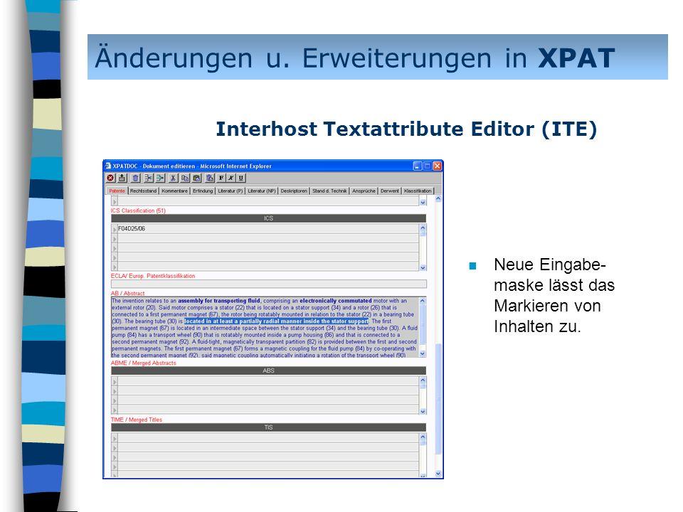 n Neue Eingabe- maske lässt das Markieren von Inhalten zu. Änderungen u. Erweiterungen in XPAT Interhost Textattribute Editor (ITE)