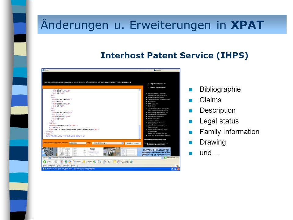 n Bibliographie n Claims n Description n Legal status n Family Information n Drawing n und... Änderungen u. Erweiterungen in XPAT Interhost Patent Ser