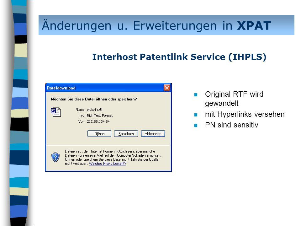 n Original RTF wird gewandelt n mit Hyperlinks versehen n PN sind sensitiv Änderungen u. Erweiterungen in XPAT Interhost Patentlink Service (IHPLS)
