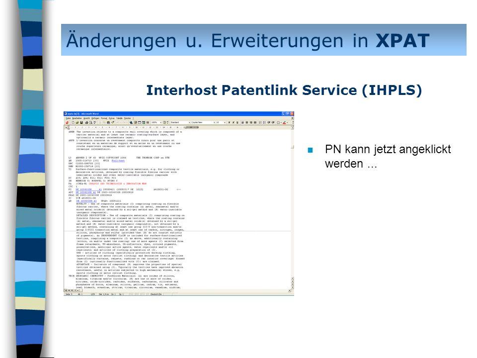 n PN kann jetzt angeklickt werden... Änderungen u. Erweiterungen in XPAT Interhost Patentlink Service (IHPLS)
