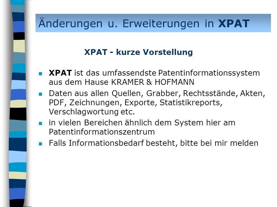 n XPAT ist das umfassendste Patentinformationssystem aus dem Hause KRAMER & HOFMANN n Daten aus allen Quellen, Grabber, Rechtsstände, Akten, PDF, Zeic