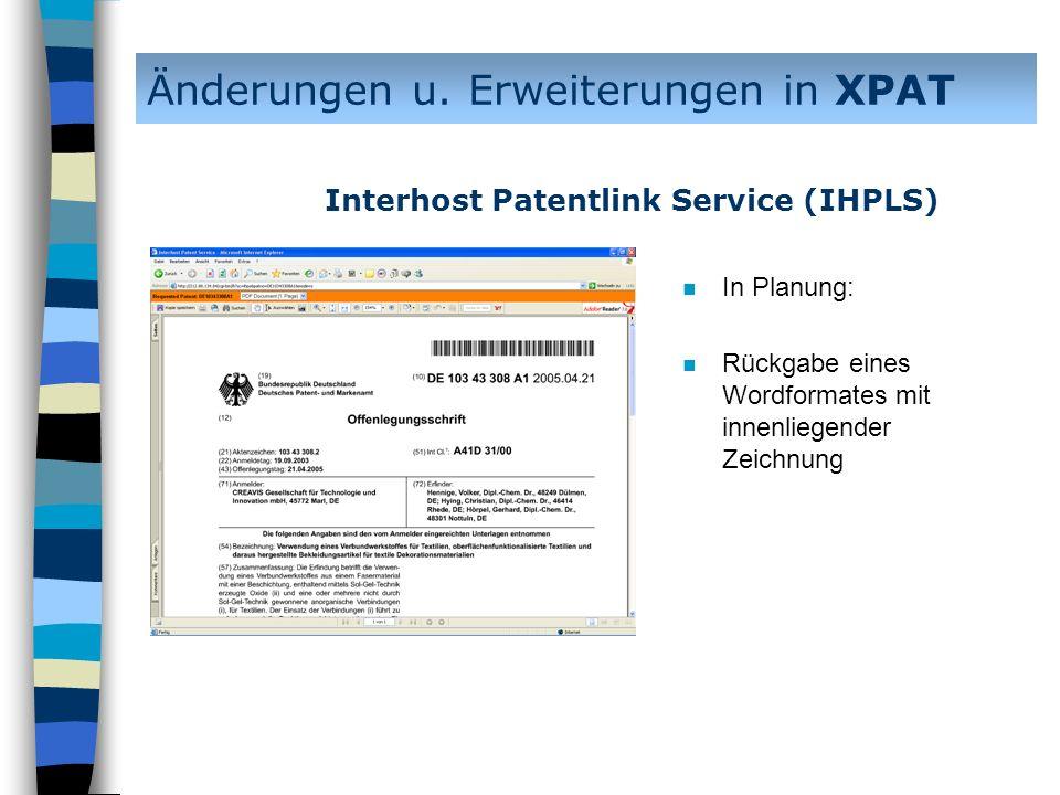 n In Planung: n Rückgabe eines Wordformates mit innenliegender Zeichnung Änderungen u. Erweiterungen in XPAT Interhost Patentlink Service (IHPLS)