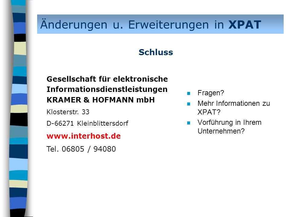 n Fragen? n Mehr Informationen zu XPAT? n Vorführung in Ihrem Unternehmen? Änderungen u. Erweiterungen in XPAT Schluss Gesellschaft für elektronische