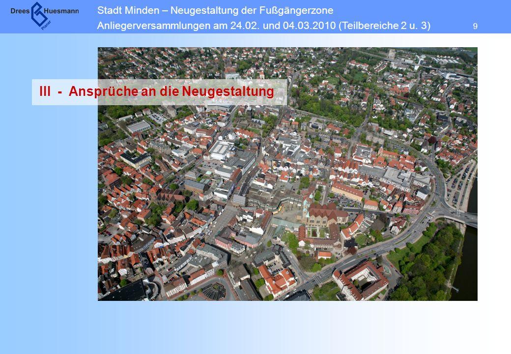 Stadt Minden – Neugestaltung der Fußgängerzone Anliegerversammlungen am 24.02. und 04.03.2010 (Teilbereiche 2 u. 3) 9 III - Ansprüche an die Neugestal