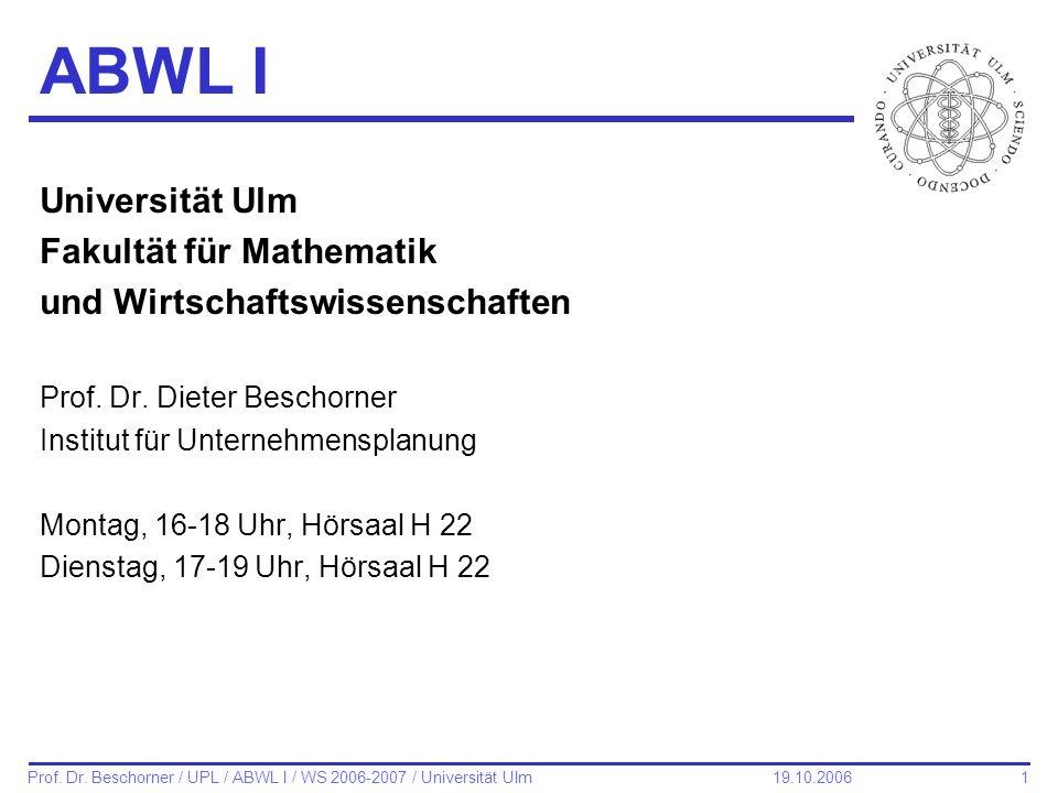 2 Prof.Dr. Beschorner / UPL / ABWL I / WS 2006-2007 / Universität Ulm 19.10.2006 Kontakt Prof.