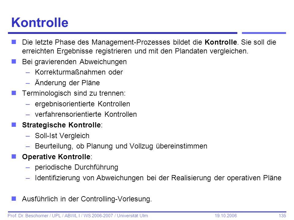 135 Prof. Dr. Beschorner / UPL / ABWL I / WS 2006-2007 / Universität Ulm 19.10.2006 Kontrolle nDie letzte Phase des Management-Prozesses bildet die Ko