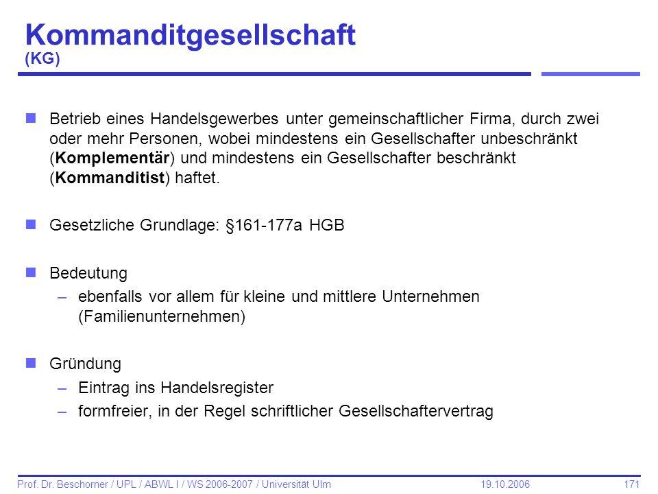 171 Prof. Dr. Beschorner / UPL / ABWL I / WS 2006-2007 / Universität Ulm 19.10.2006 Kommanditgesellschaft (KG) nBetrieb eines Handelsgewerbes unter ge