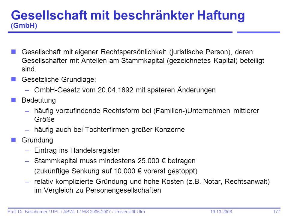 177 Prof. Dr. Beschorner / UPL / ABWL I / WS 2006-2007 / Universität Ulm 19.10.2006 Gesellschaft mit beschränkter Haftung (GmbH) nGesellschaft mit eig