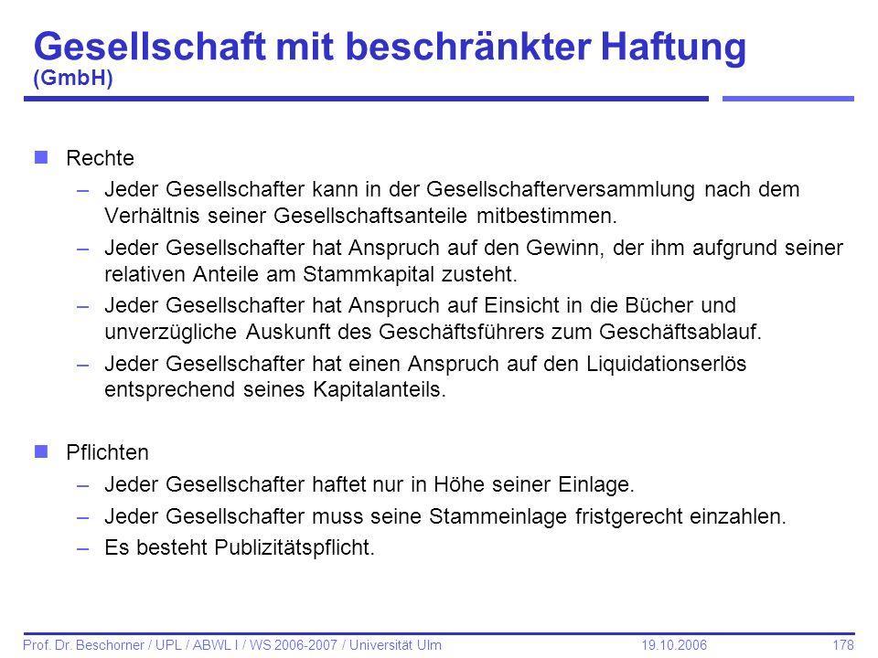 178 Prof. Dr. Beschorner / UPL / ABWL I / WS 2006-2007 / Universität Ulm 19.10.2006 Gesellschaft mit beschränkter Haftung (GmbH) nRechte –Jeder Gesell