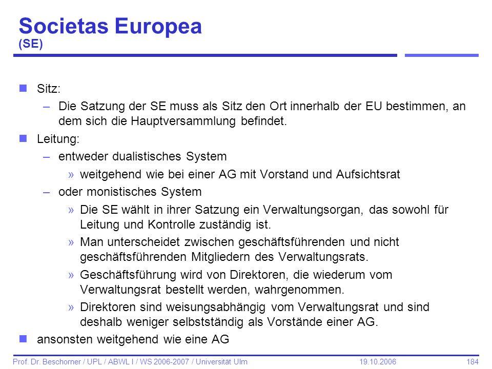 184 Prof. Dr. Beschorner / UPL / ABWL I / WS 2006-2007 / Universität Ulm 19.10.2006 Societas Europea (SE) nSitz: –Die Satzung der SE muss als Sitz den