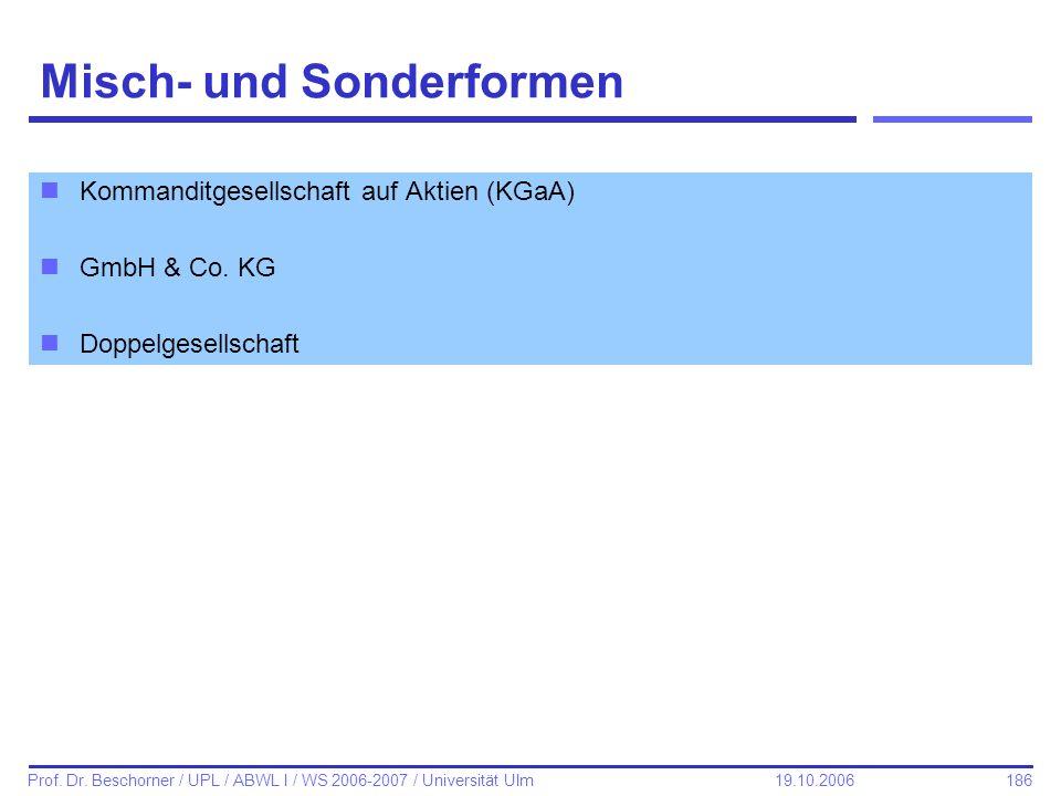 186 Prof. Dr. Beschorner / UPL / ABWL I / WS 2006-2007 / Universität Ulm 19.10.2006 Misch- und Sonderformen nKommanditgesellschaft auf Aktien (KGaA) n