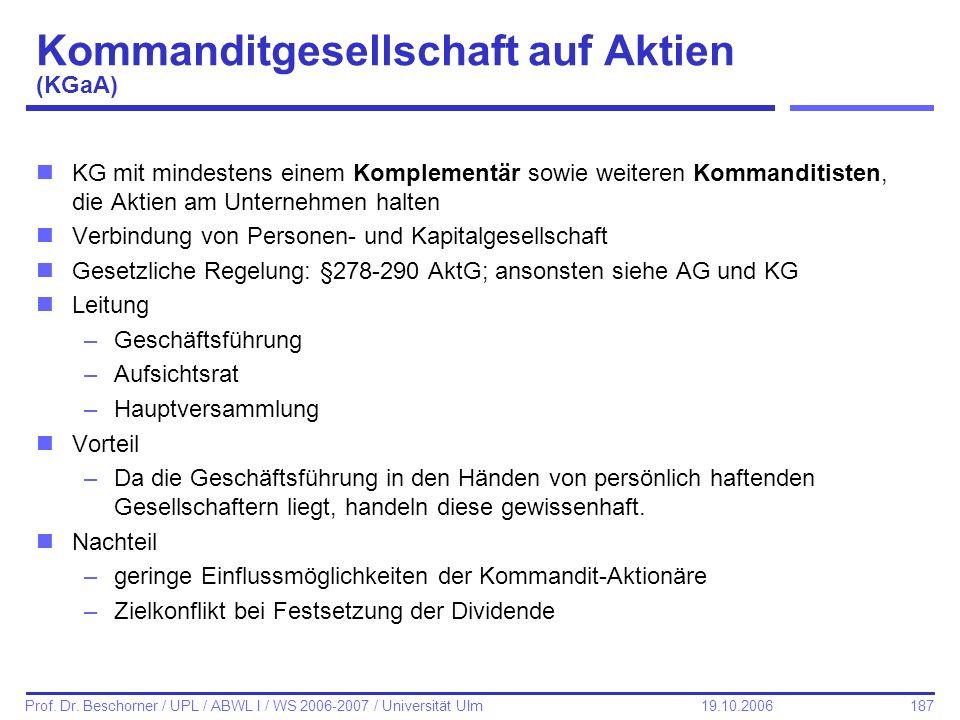 187 Prof. Dr. Beschorner / UPL / ABWL I / WS 2006-2007 / Universität Ulm 19.10.2006 Kommanditgesellschaft auf Aktien (KGaA) nKG mit mindestens einem K