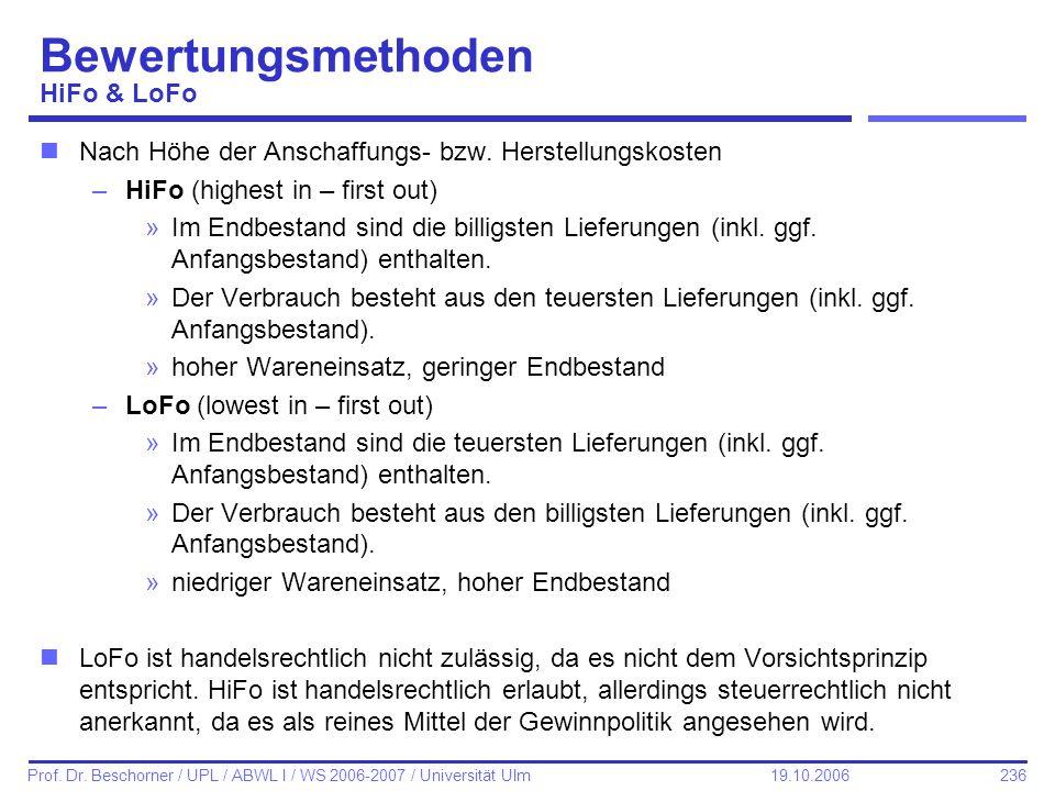 236 Prof. Dr. Beschorner / UPL / ABWL I / WS 2006-2007 / Universität Ulm 19.10.2006 Bewertungsmethoden HiFo & LoFo nNach Höhe der Anschaffungs- bzw. H