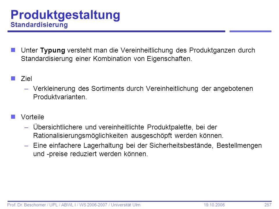 257 Prof. Dr. Beschorner / UPL / ABWL I / WS 2006-2007 / Universität Ulm 19.10.2006 nUnter Typung versteht man die Vereinheitlichung des Produktganzen