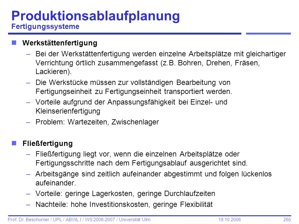 265 Prof. Dr. Beschorner / UPL / ABWL I / WS 2006-2007 / Universität Ulm 19.10.2006 Produktionsablaufplanung Fertigungssysteme nWerkstättenfertigung –