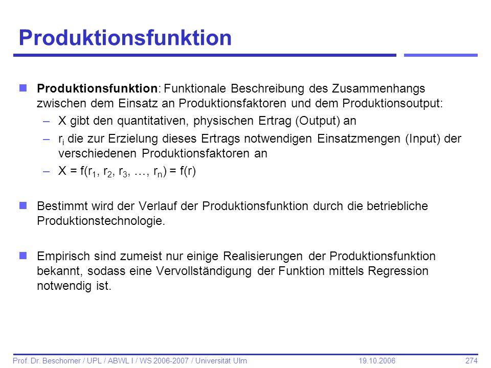 274 Prof. Dr. Beschorner / UPL / ABWL I / WS 2006-2007 / Universität Ulm 19.10.2006 Produktionsfunktion nProduktionsfunktion: Funktionale Beschreibung