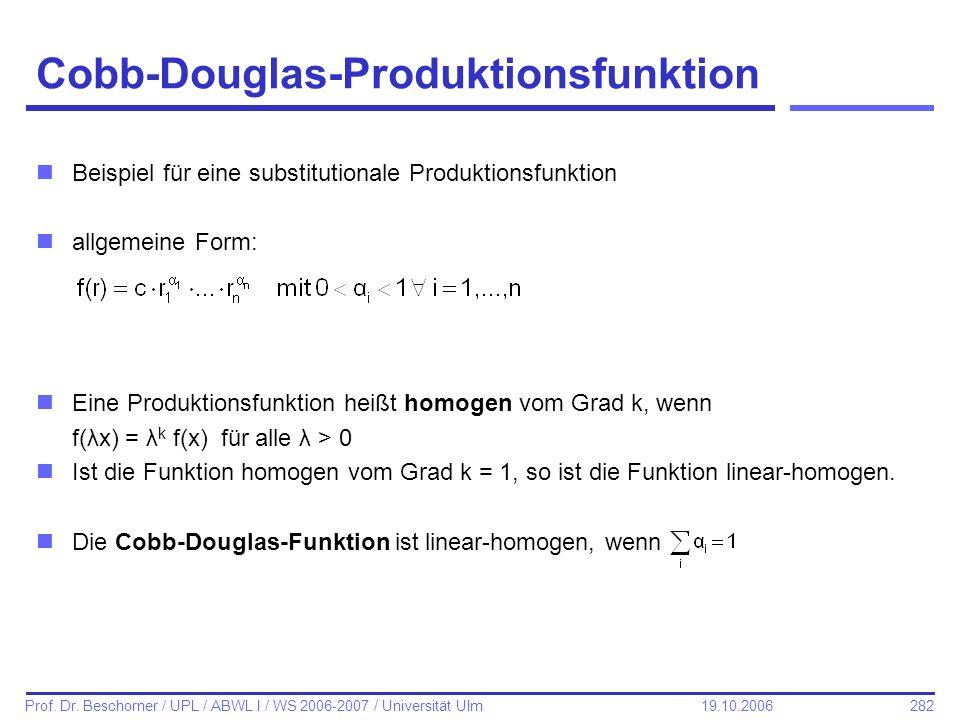 282 Prof. Dr. Beschorner / UPL / ABWL I / WS 2006-2007 / Universität Ulm 19.10.2006 Cobb-Douglas-Produktionsfunktion nBeispiel für eine substitutional