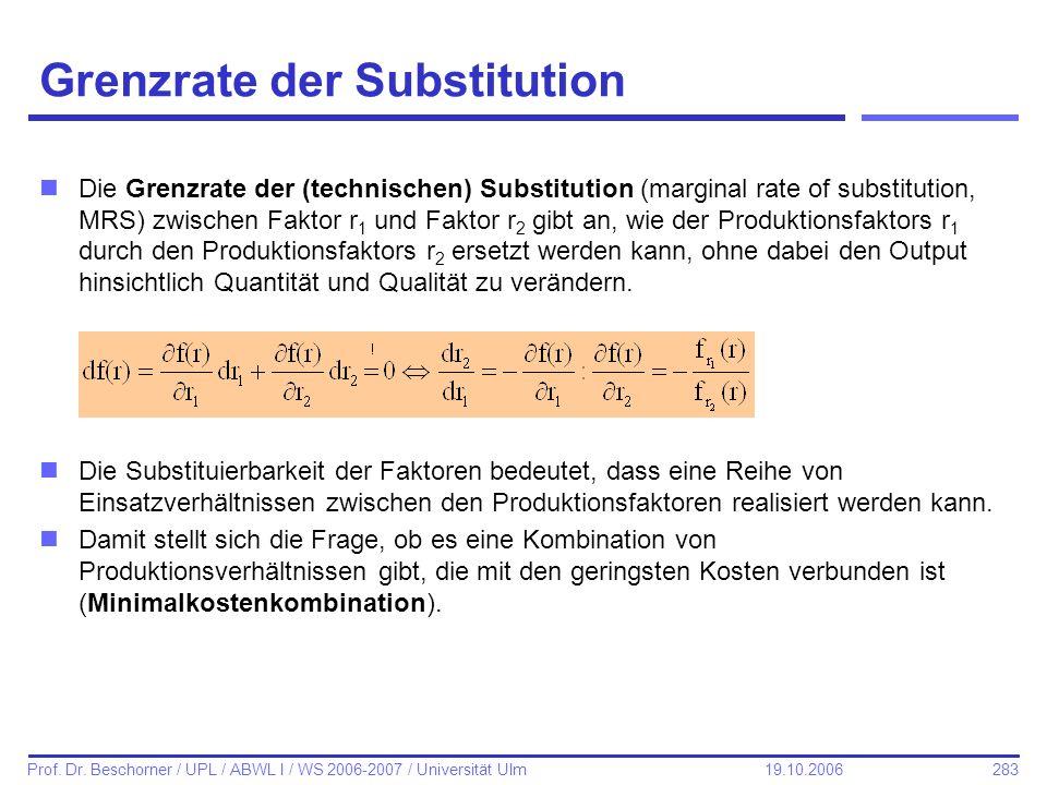 283 Prof. Dr. Beschorner / UPL / ABWL I / WS 2006-2007 / Universität Ulm 19.10.2006 Grenzrate der Substitution nDie Grenzrate der (technischen) Substi