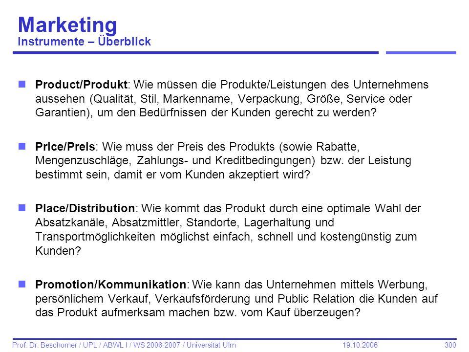 300 Prof. Dr. Beschorner / UPL / ABWL I / WS 2006-2007 / Universität Ulm 19.10.2006 Marketing Instrumente – Überblick nProduct/Produkt: Wie müssen die