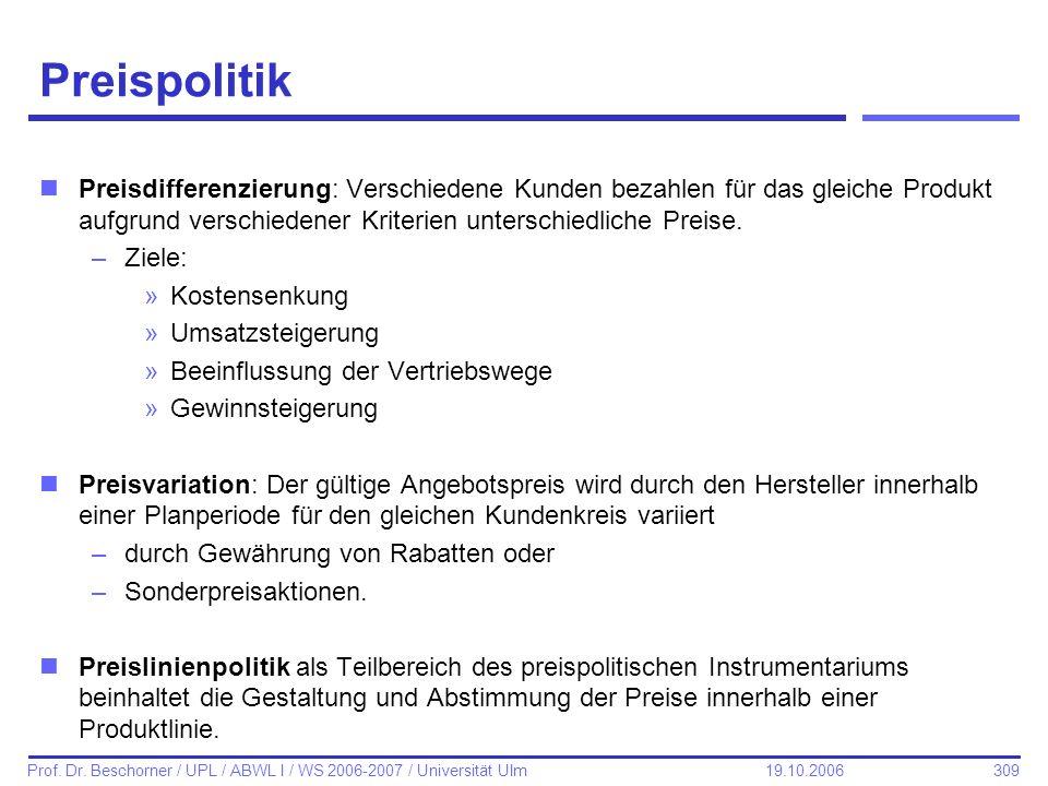 309 Prof. Dr. Beschorner / UPL / ABWL I / WS 2006-2007 / Universität Ulm 19.10.2006 Preispolitik nPreisdifferenzierung: Verschiedene Kunden bezahlen f