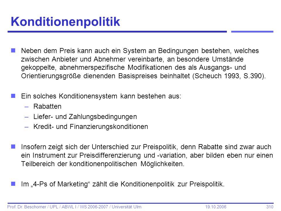 310 Prof. Dr. Beschorner / UPL / ABWL I / WS 2006-2007 / Universität Ulm 19.10.2006 Konditionenpolitik nNeben dem Preis kann auch ein System an Beding