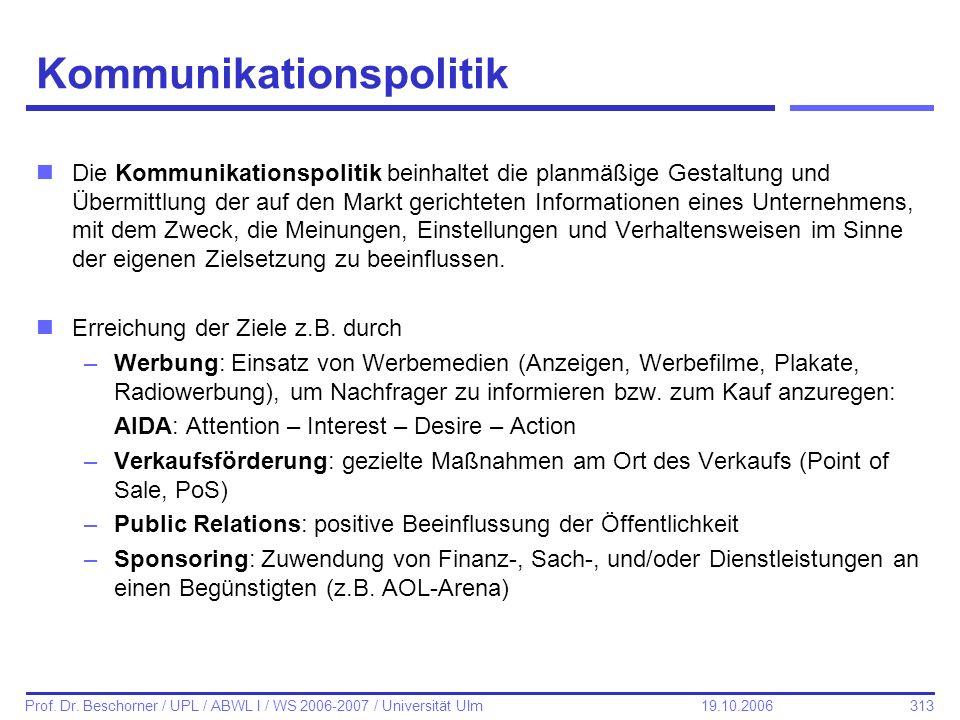 313 Prof. Dr. Beschorner / UPL / ABWL I / WS 2006-2007 / Universität Ulm 19.10.2006 Kommunikationspolitik nDie Kommunikationspolitik beinhaltet die pl
