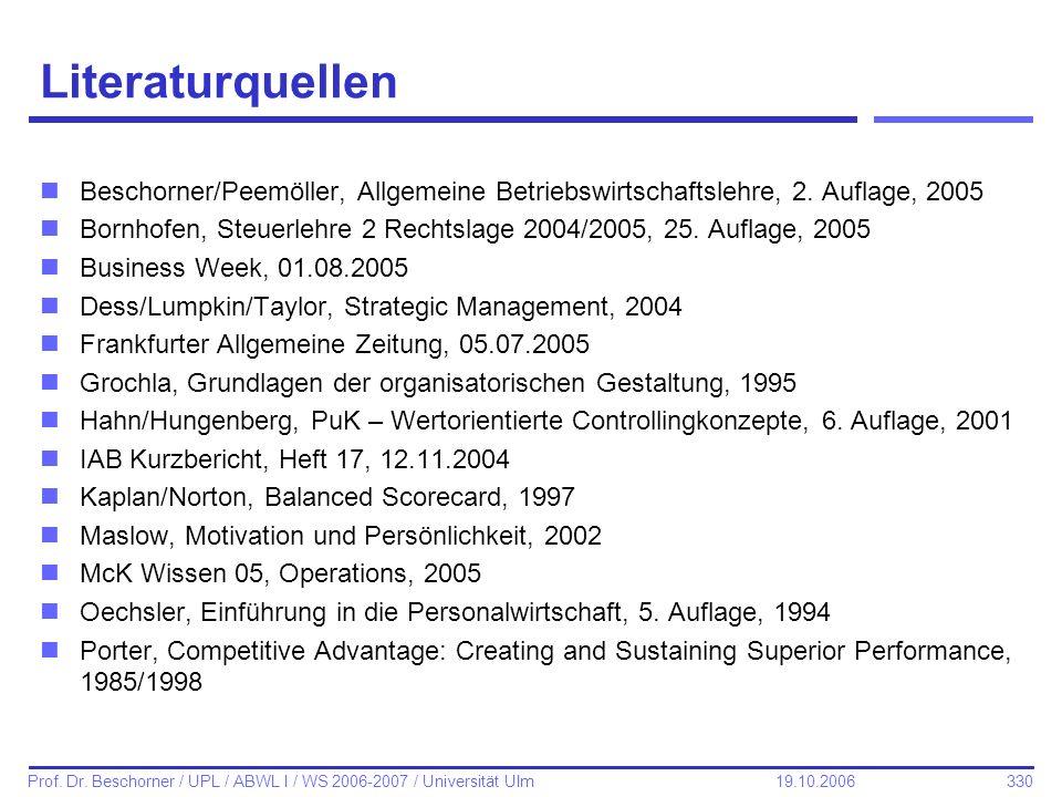 330 Prof. Dr. Beschorner / UPL / ABWL I / WS 2006-2007 / Universität Ulm 19.10.2006 Literaturquellen nBeschorner/Peemöller, Allgemeine Betriebswirtsch