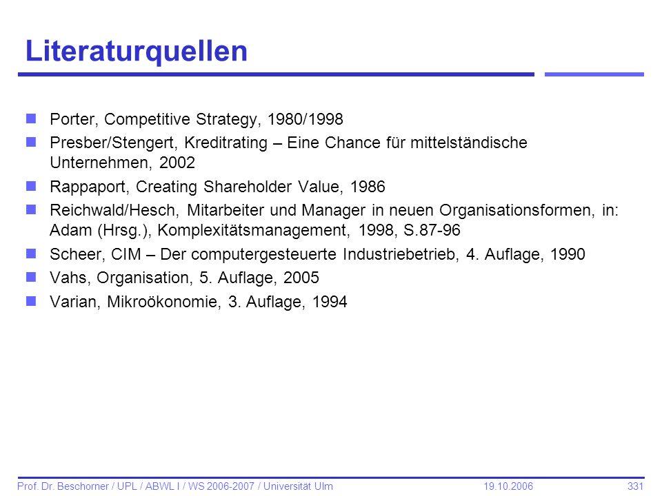 331 Prof. Dr. Beschorner / UPL / ABWL I / WS 2006-2007 / Universität Ulm 19.10.2006 Literaturquellen nPorter, Competitive Strategy, 1980/1998 nPresber