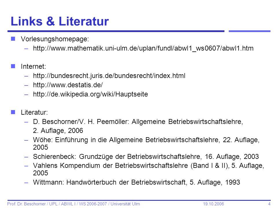 4 Prof. Dr. Beschorner / UPL / ABWL I / WS 2006-2007 / Universität Ulm 19.10.2006 Links & Literatur nVorlesungshomepage: –http://www.mathematik.uni-ul