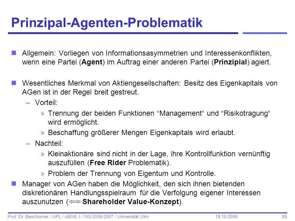 65 Prof. Dr. Beschorner / UPL / ABWL I / WS 2006-2007 / Universität Ulm 19.10.2006 Prinzipal-Agenten-Problematik nAllgemein: Vorliegen von Information