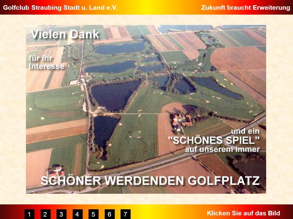 Golfclub Straubing Stadt u. Land e.V.Zukunft braucht Erweiterung 1234567 Klicken Sie auf das Bild