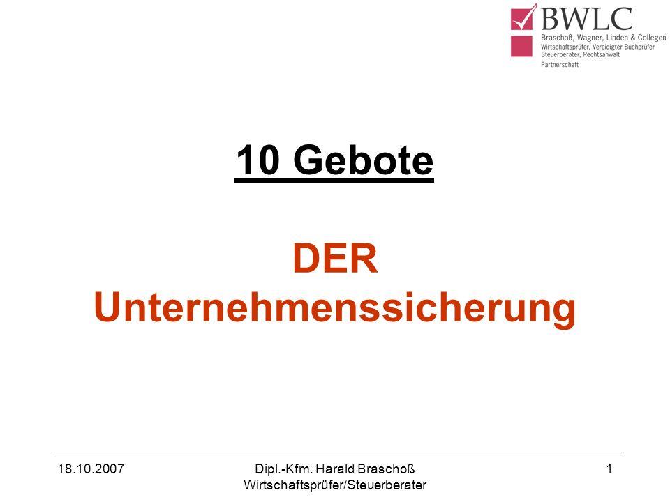 18.10.2007Dipl.-Kfm. Harald Braschoß Wirtschaftsprüfer/Steuerberater 1 10 Gebote DER Unternehmenssicherung