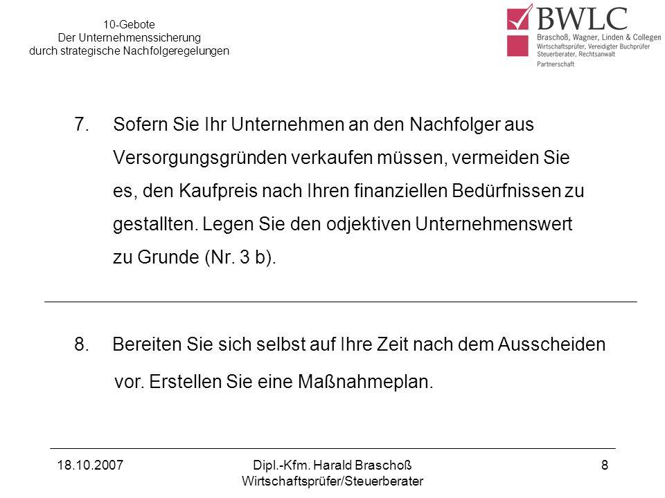 18.10.2007Dipl.-Kfm. Harald Braschoß Wirtschaftsprüfer/Steuerberater 8 7.Sofern Sie Ihr Unternehmen an den Nachfolger aus Versorgungsgründen verkaufen