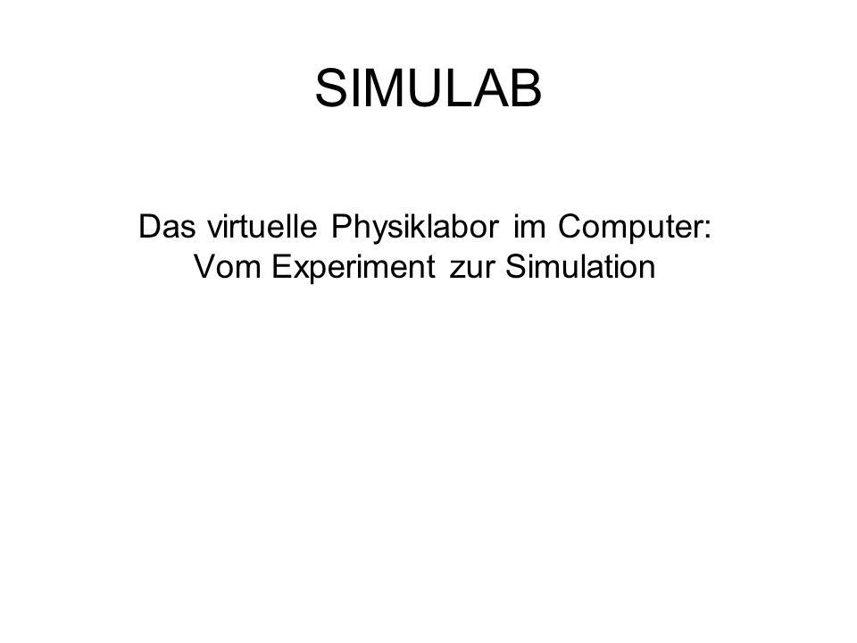 SIMULAB Das virtuelle Physiklabor im Computer: Vom Experiment zur Simulation